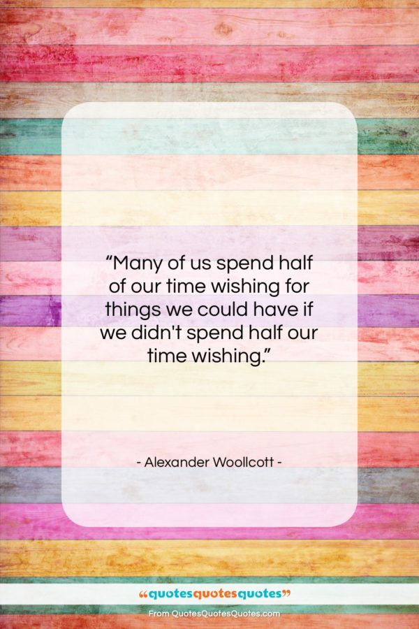 """Alexander Woollcott quote: """"Many of us spend half of our…""""- at QuotesQuotesQuotes.com"""