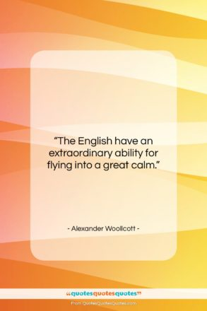 """Alexander Woollcott quote: """"The English have an extraordinary ability for…""""- at QuotesQuotesQuotes.com"""