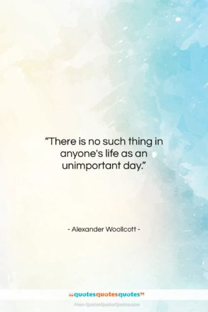 """Alexander Woollcott quote: """"There is no such thing in anyone's…""""- at QuotesQuotesQuotes.com"""