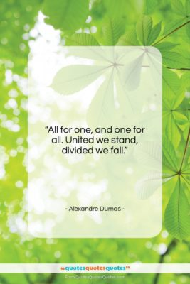 """Alexandre Dumas quote: """"All for one and one for all….""""- at QuotesQuotesQuotes.com"""