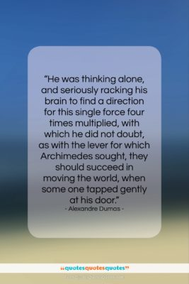 """Alexandre Dumas quote: """"He was thinking alone, and seriously racking…""""- at QuotesQuotesQuotes.com"""