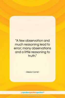 """Alexis Carrel quote: """"A few observation and much reasoning lead…""""- at QuotesQuotesQuotes.com"""
