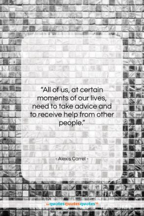 """Alexis Carrel quote: """"All of us, at certain moments of…""""- at QuotesQuotesQuotes.com"""