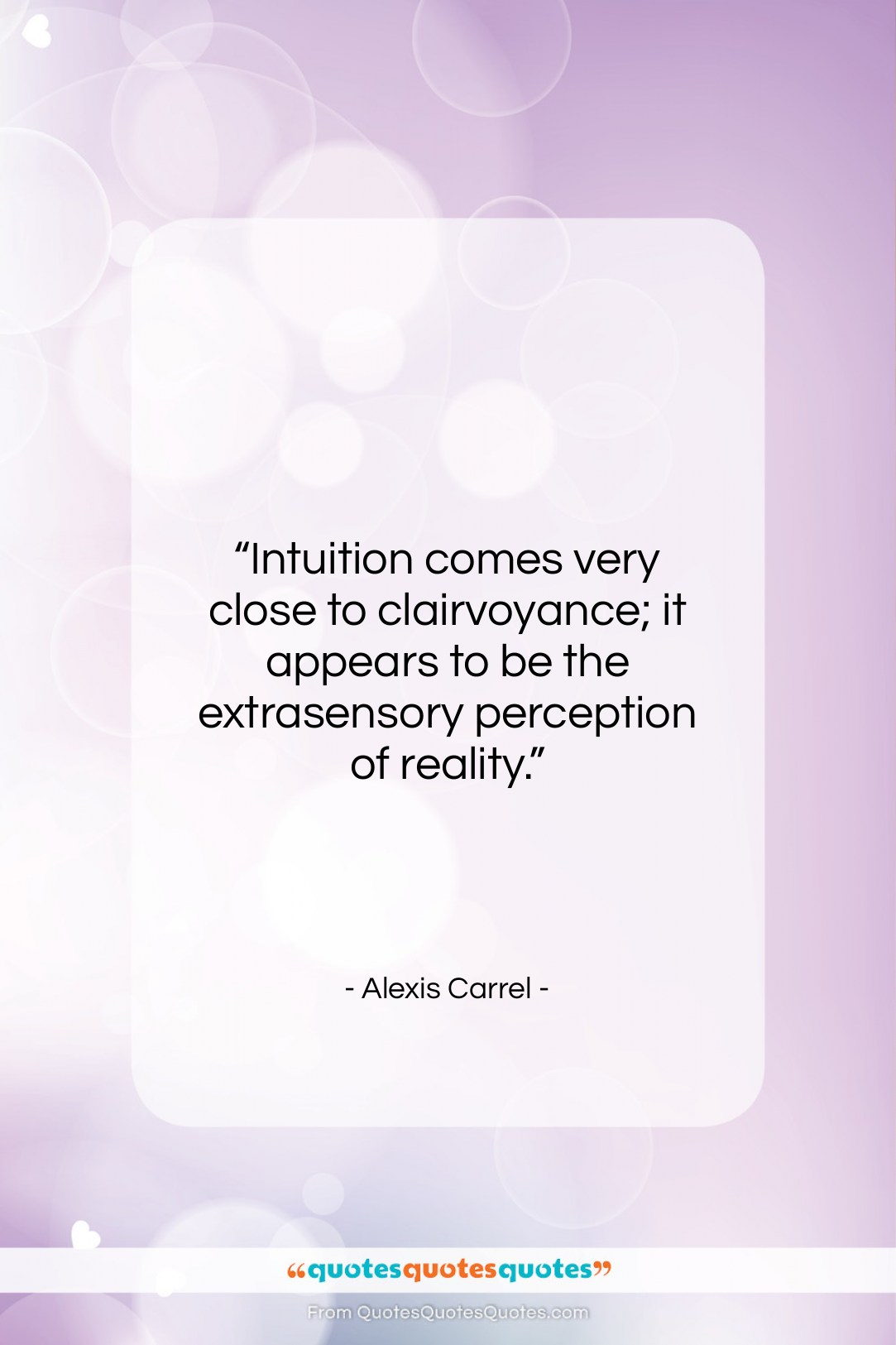 """Alexis Carrel quote: """"Intuition comes very close to clairvoyance; it…""""- at QuotesQuotesQuotes.com"""