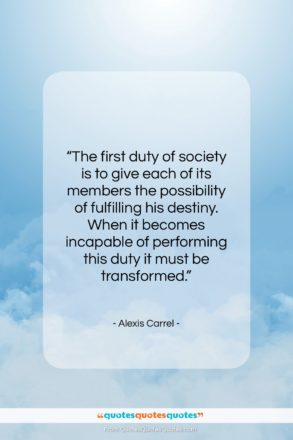 """Alexis Carrel quote: """"The first duty of society is to…""""- at QuotesQuotesQuotes.com"""