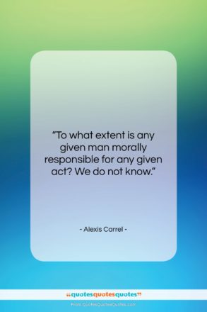 """Alexis Carrel quote: """"To what extent is any given man…""""- at QuotesQuotesQuotes.com"""