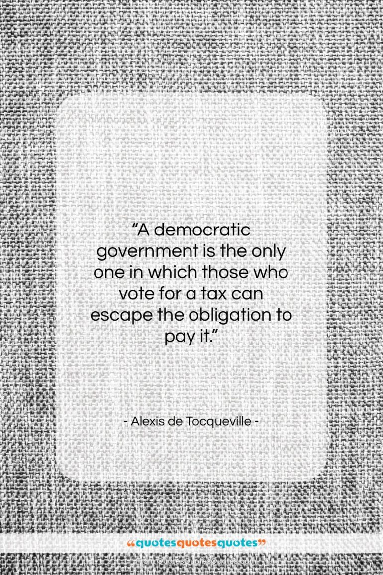 """Alexis de Tocqueville quote: """"A democratic government is the only one…""""- at QuotesQuotesQuotes.com"""