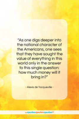 """Alexis de Tocqueville quote: """"As one digs deeper into the national…""""- at QuotesQuotesQuotes.com"""