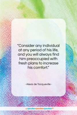 "Alexis de Tocqueville quote: ""Consider any individual at any period of…""- at QuotesQuotesQuotes.com"