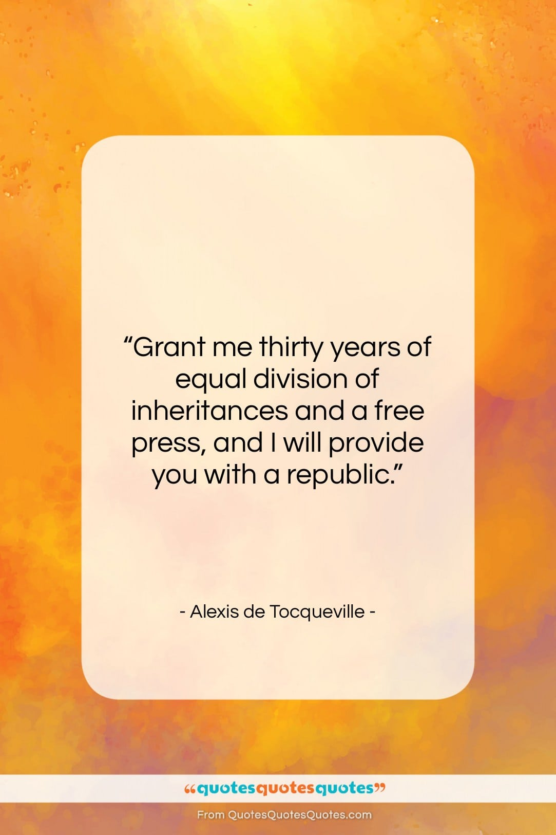 """Alexis de Tocqueville quote: """"Grant me thirty years of equal division…""""- at QuotesQuotesQuotes.com"""