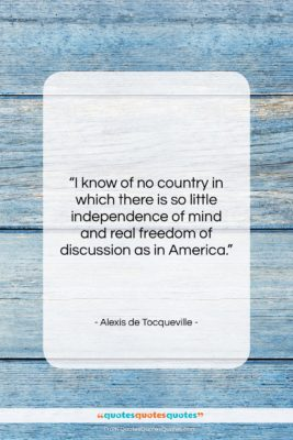 """Alexis de Tocqueville quote: """"I know of no country in which…""""- at QuotesQuotesQuotes.com"""