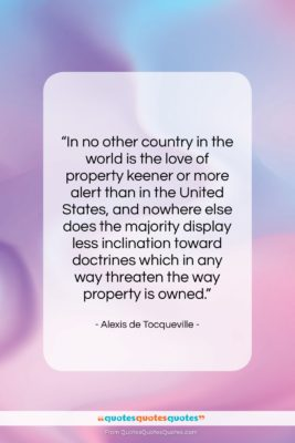 """Alexis de Tocqueville quote: """"In no other country in the world…""""- at QuotesQuotesQuotes.com"""
