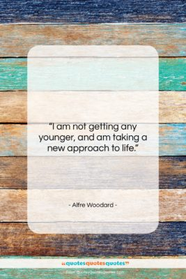 """Alfre Woodard quote: """"I am not getting any younger, and…""""- at QuotesQuotesQuotes.com"""