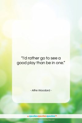 """Alfre Woodard quote: """"I'd rather go to see a good…""""- at QuotesQuotesQuotes.com"""