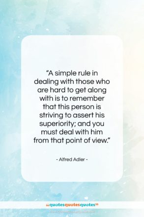 """Alfred Adler quote: """"A simple rule in dealing with those…""""- at QuotesQuotesQuotes.com"""