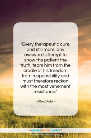 """Alfred Adler quote: """"Every therapeutic cure, and still more, any…""""- at QuotesQuotesQuotes.com"""