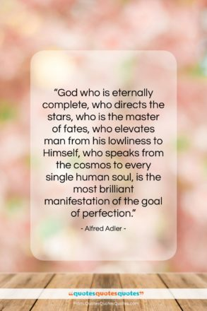 """Alfred Adler quote: """"God who is eternally complete, who directs…""""- at QuotesQuotesQuotes.com"""