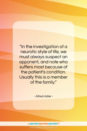 """Alfred Adler quote: """"In the investigation of a neurotic style…""""- at QuotesQuotesQuotes.com"""