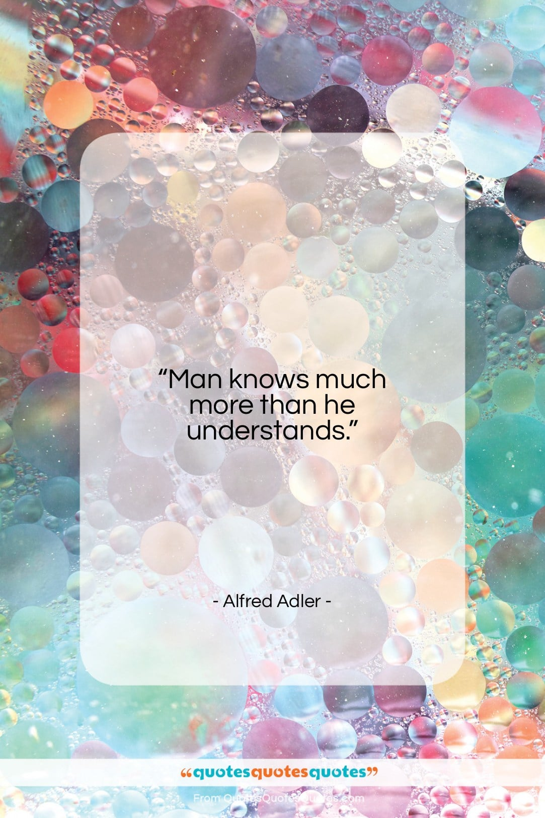 """Alfred Adler quote: """"Man knows much more than he understands…""""- at QuotesQuotesQuotes.com"""