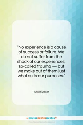 """Alfred Adler quote: """"No experience is a cause of success…""""- at QuotesQuotesQuotes.com"""