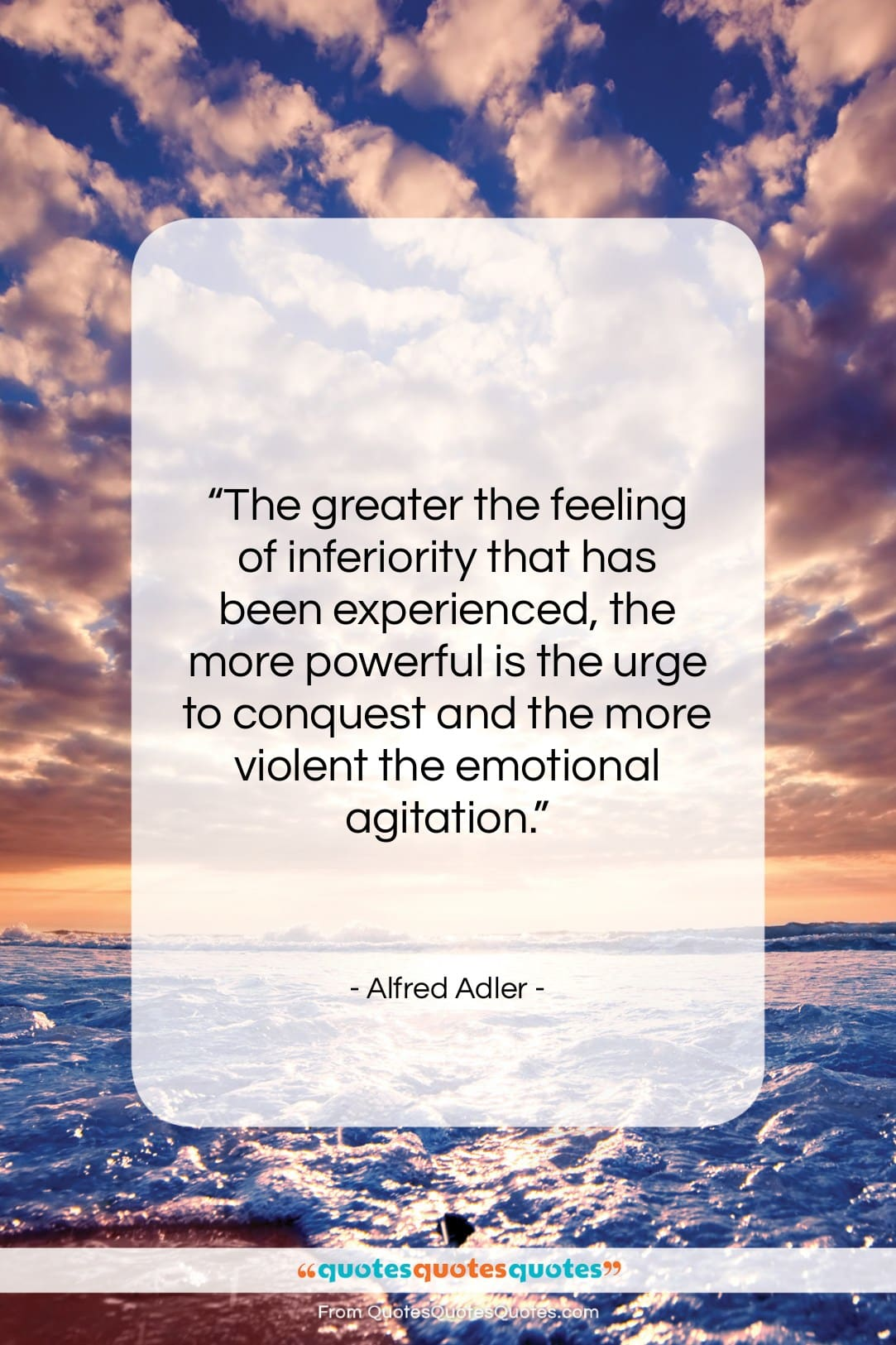 """Alfred Adler quote: """"The greater the feeling of inferiority that…""""- at QuotesQuotesQuotes.com"""