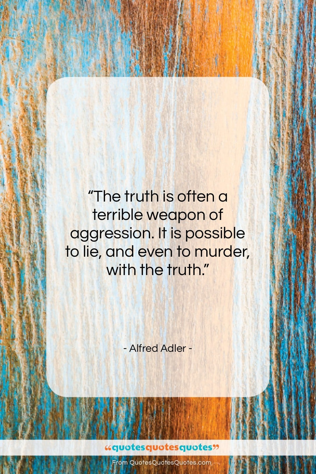 """Alfred Adler quote: """"The truth is often a terrible weapon…""""- at QuotesQuotesQuotes.com"""