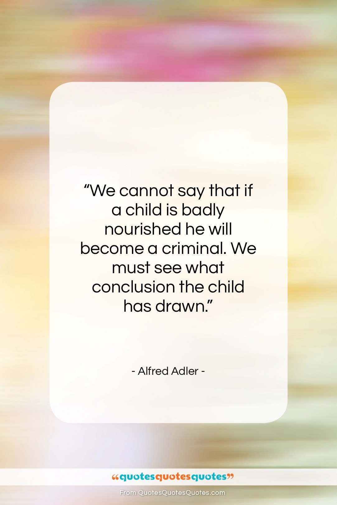 """Alfred Adler quote: """"We cannot say that if a child…""""- at QuotesQuotesQuotes.com"""