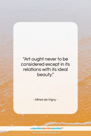 """Alfred de Vigny quote: """"Art ought never to be considered except…""""- at QuotesQuotesQuotes.com"""