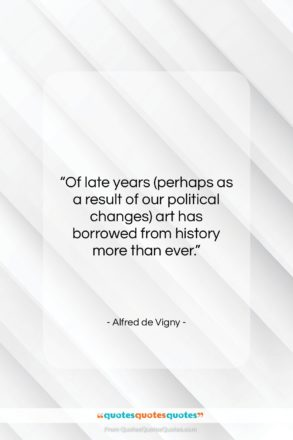 """Alfred de Vigny quote: """"Of late years (perhaps as a result…""""- at QuotesQuotesQuotes.com"""