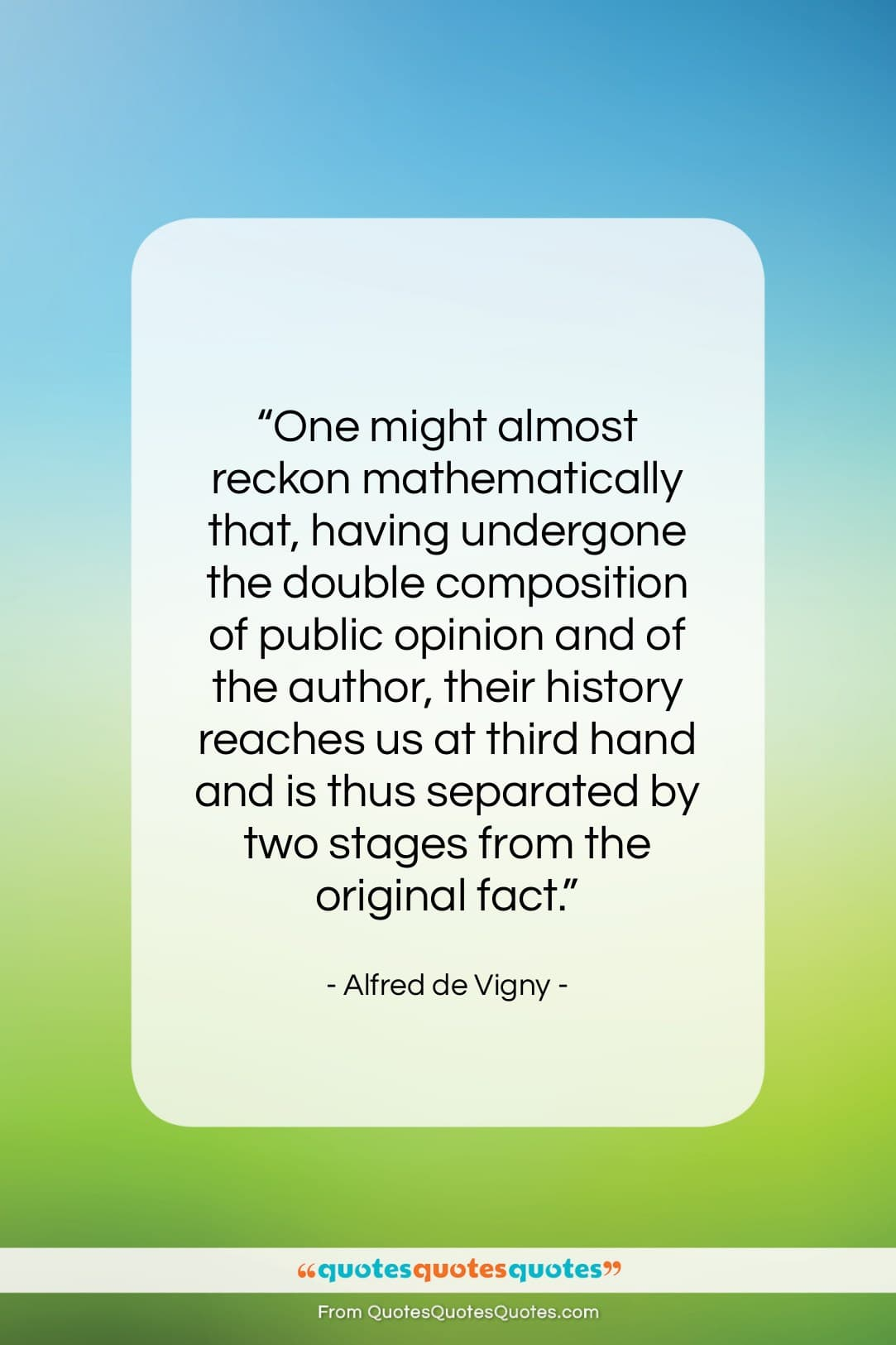"""Alfred de Vigny quote: """"One might almost reckon mathematically that, having…""""- at QuotesQuotesQuotes.com"""