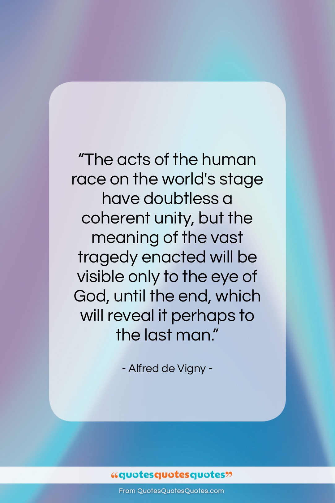 """Alfred de Vigny quote: """"The acts of the human race on…""""- at QuotesQuotesQuotes.com"""