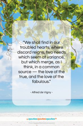 """Alfred de Vigny quote: """"We shall find in our troubled hearts,…""""- at QuotesQuotesQuotes.com"""