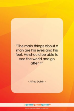 """Alfred Doblin quote: """"The main things about a man are…""""- at QuotesQuotesQuotes.com"""