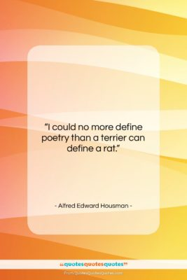 """Alfred Edward Housman quote: """"I could no more define poetry than…""""- at QuotesQuotesQuotes.com"""