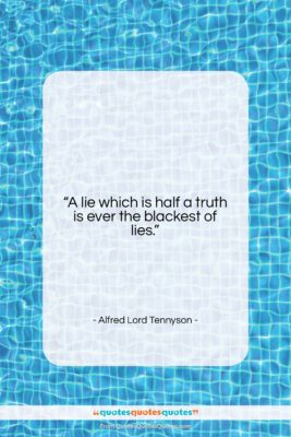 """Alfred Lord Tennyson quote: """"A lie which is half a truth…""""- at QuotesQuotesQuotes.com"""