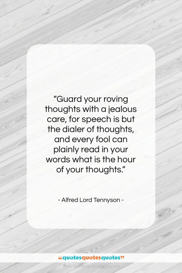 "Alfred Lord Tennyson quote: ""Guard your roving thoughts with a jealous…""- at QuotesQuotesQuotes.com"