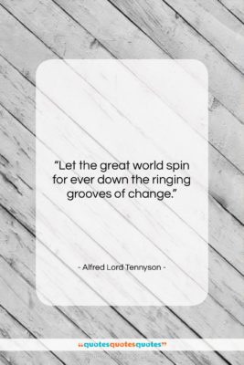"Alfred Lord Tennyson quote: ""Let the great world spin for ever…""- at QuotesQuotesQuotes.com"
