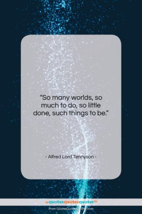 "Alfred Lord Tennyson quote: ""So many worlds, so much to do…""- at QuotesQuotesQuotes.com"