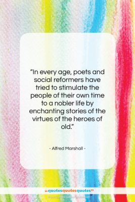 """Alfred Marshall quote: """"In every age, poets and social reformers…""""- at QuotesQuotesQuotes.com"""