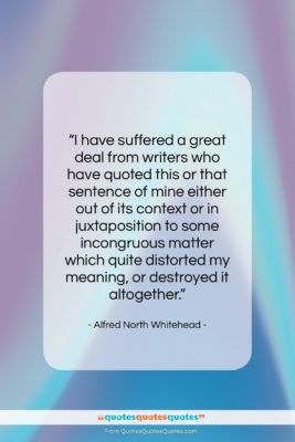 """Alfred North Whitehead quote: """"I have suffered a great deal from…""""- at QuotesQuotesQuotes.com"""