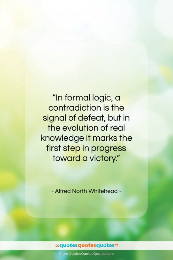 """Alfred North Whitehead quote: """"In formal logic, a contradiction is the…""""- at QuotesQuotesQuotes.com"""