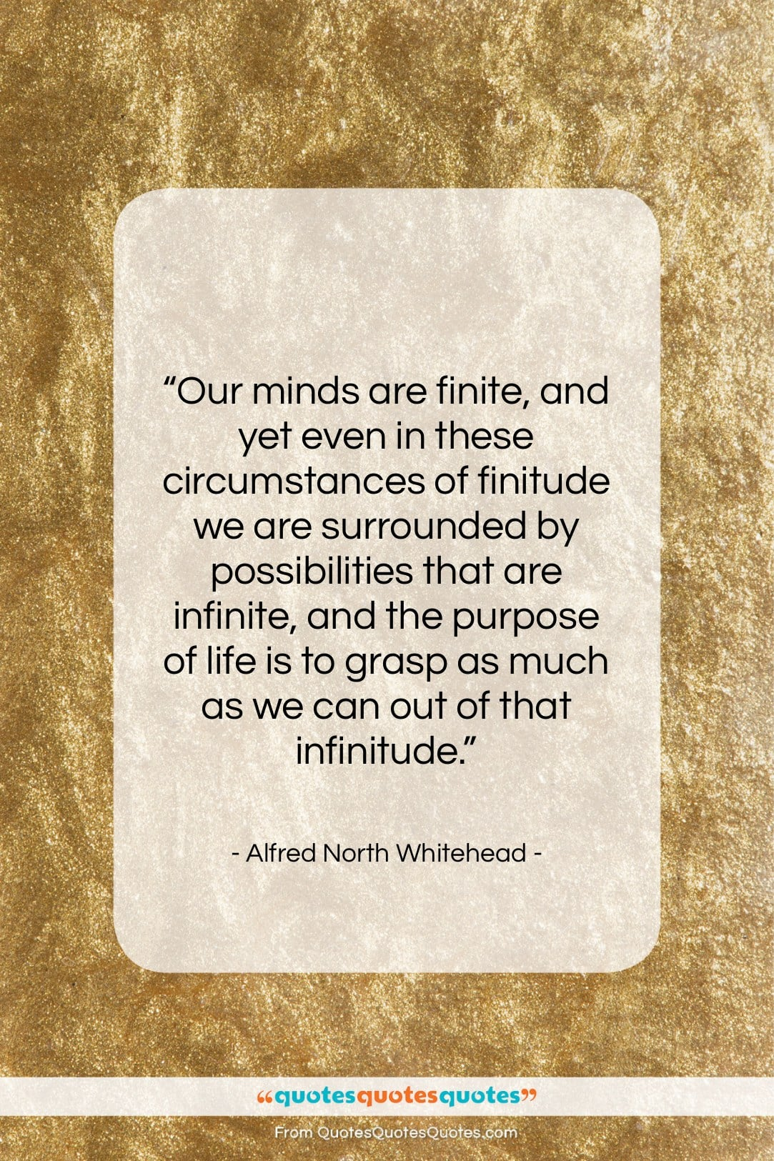 """Alfred North Whitehead quote: """"Our minds are finite, and yet even…""""- at QuotesQuotesQuotes.com"""