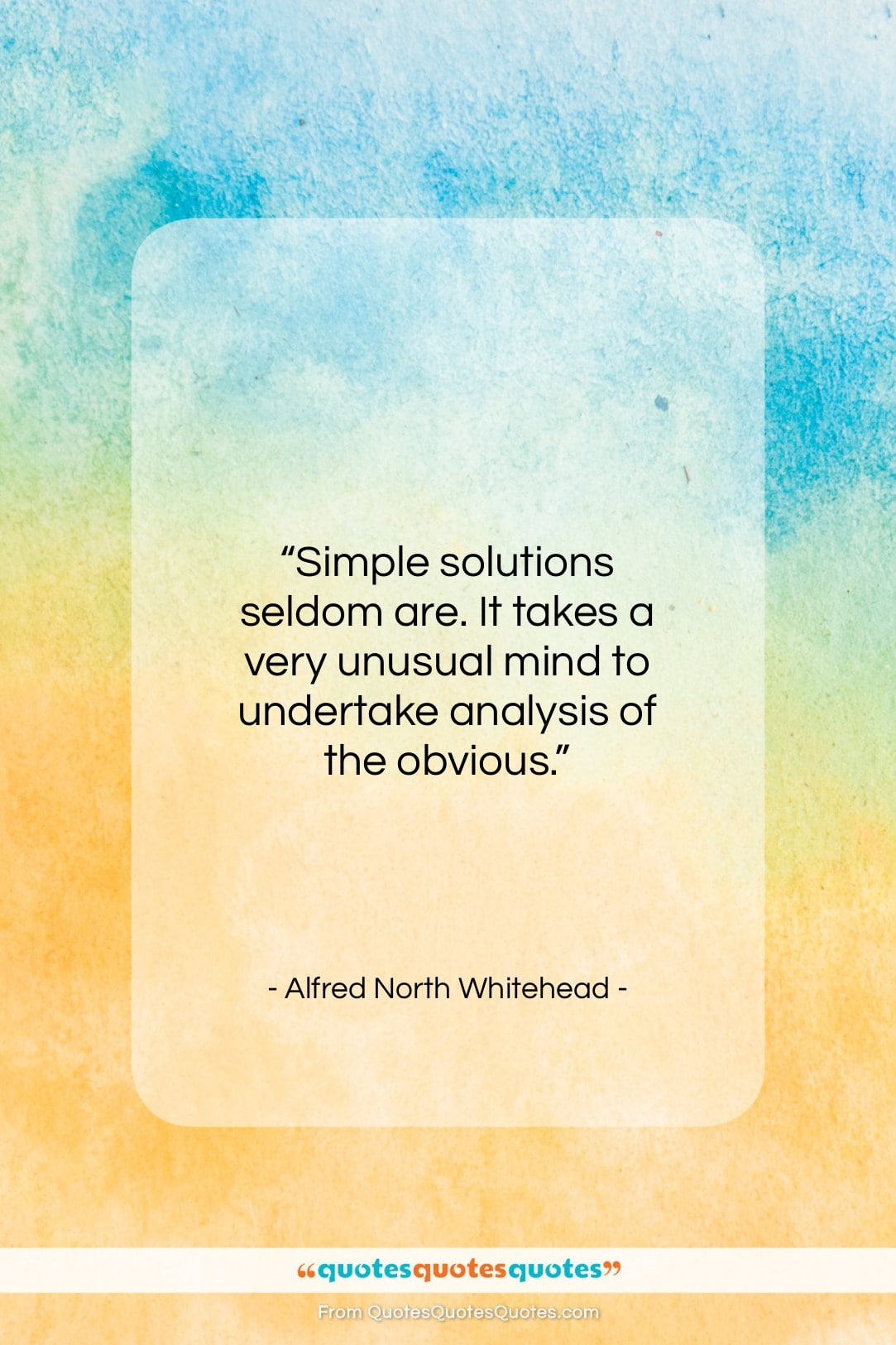 """Alfred North Whitehead quote: """"Simple solutions seldom are. It takes a…""""- at QuotesQuotesQuotes.com"""