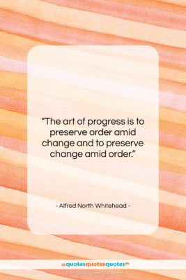 """Alfred North Whitehead quote: """"The art of progress is to preserve…""""- at QuotesQuotesQuotes.com"""