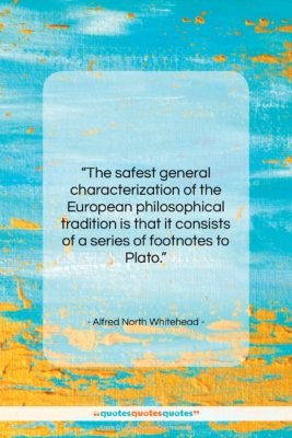 "Alfred North Whitehead quote: ""The safest general characterization of the European…""- at QuotesQuotesQuotes.com"