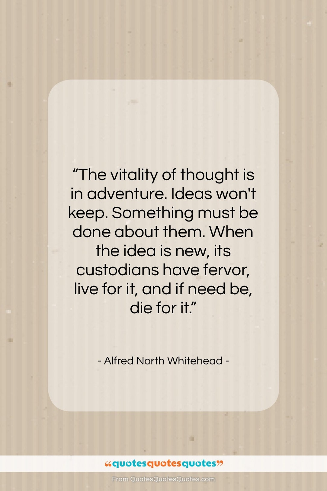 """Alfred North Whitehead quote: """"The vitality of thought is in adventure….""""- at QuotesQuotesQuotes.com"""