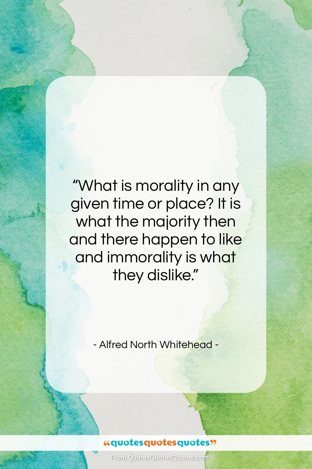 """Alfred North Whitehead quote: """"What is morality in any given time…""""- at QuotesQuotesQuotes.com"""