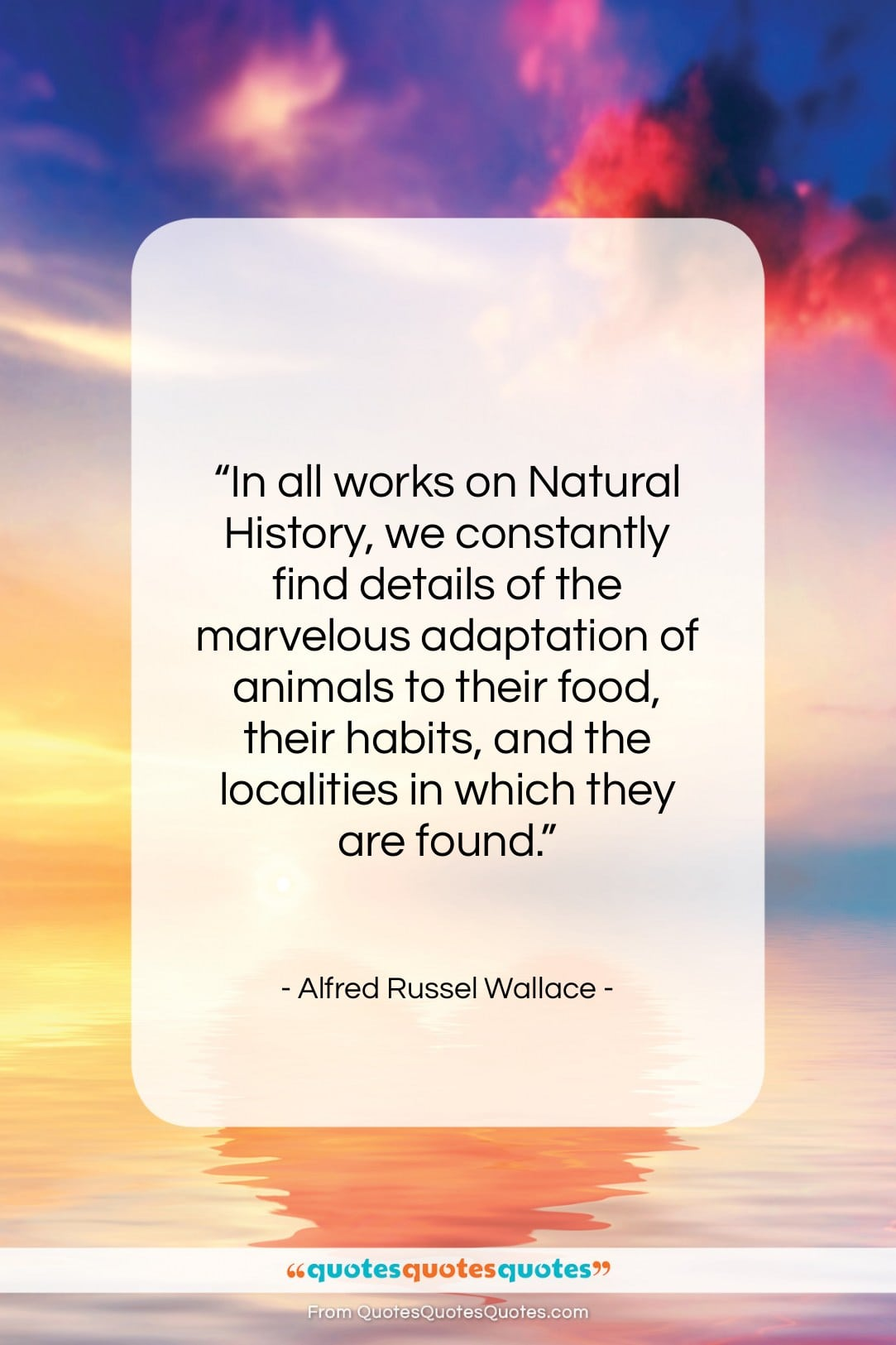 """Alfred Russel Wallace quote: """"In all works on Natural History, we…""""- at QuotesQuotesQuotes.com"""