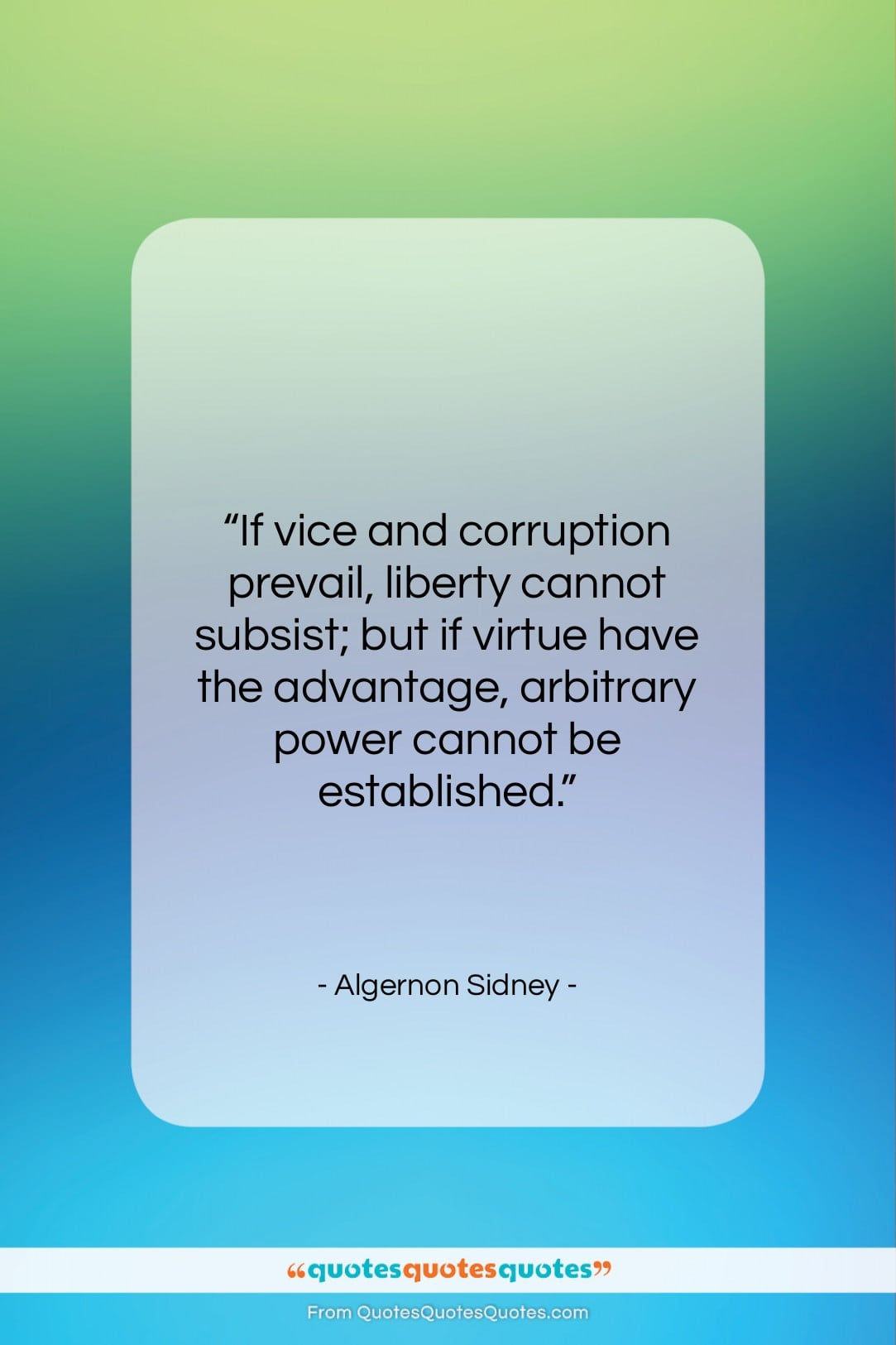 """Algernon Sidney quote: """"If vice and corruption prevail, liberty cannot…""""- at QuotesQuotesQuotes.com"""