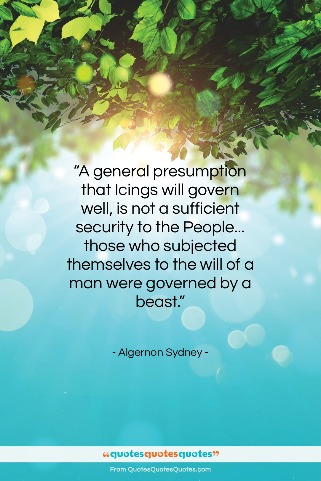 """Algernon Sydney quote: """"A general presumption that Icings will govern…""""- at QuotesQuotesQuotes.com"""